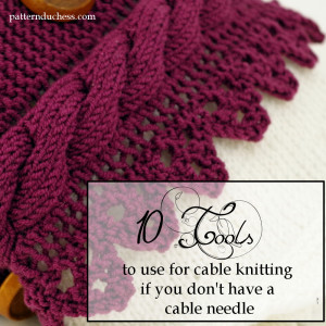 10 tools to use for cable knitting if you don't have a cable needle