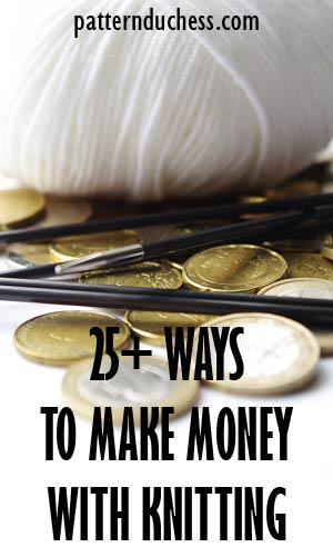 25+ ways to make money with your knitting
