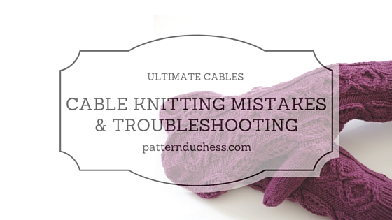 Cable knitting mistakes and troubleshooting