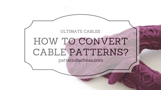 How to convert cable patterns?