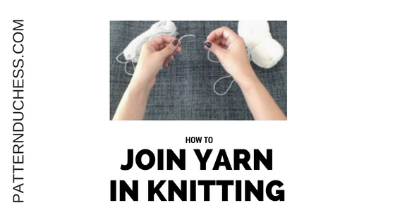 How to join new yarn in the middle of knitting project – the easy way