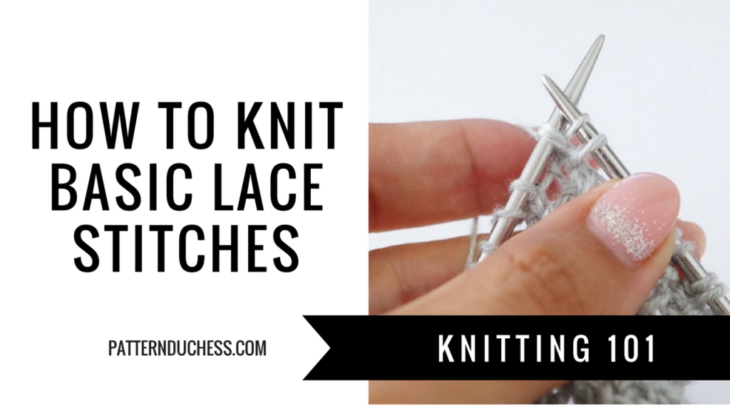 Knitting 101: How to knit lace│Basic lace stitches|Pattern Duchess