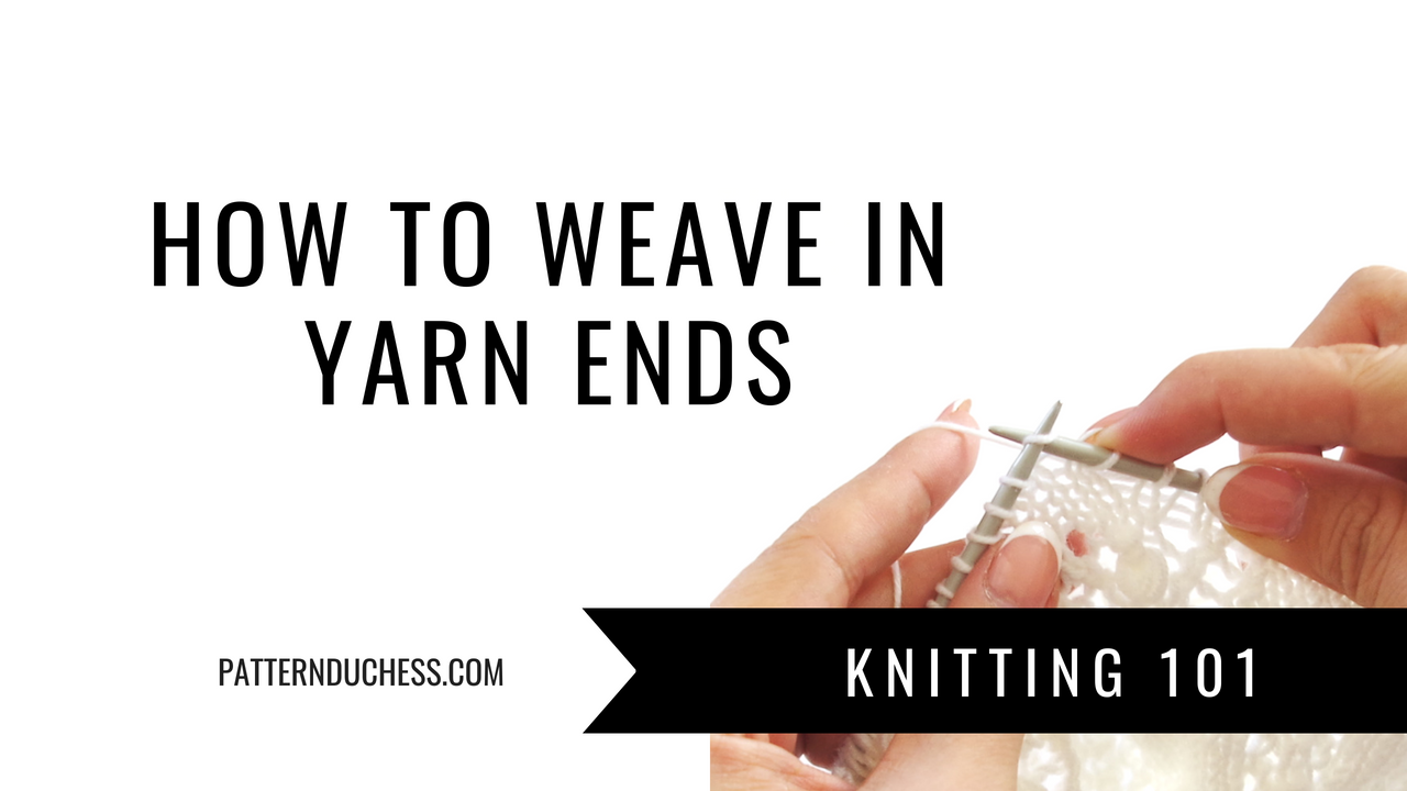 Knitting 101: How to weave in yarn ends|Pattern Duchess