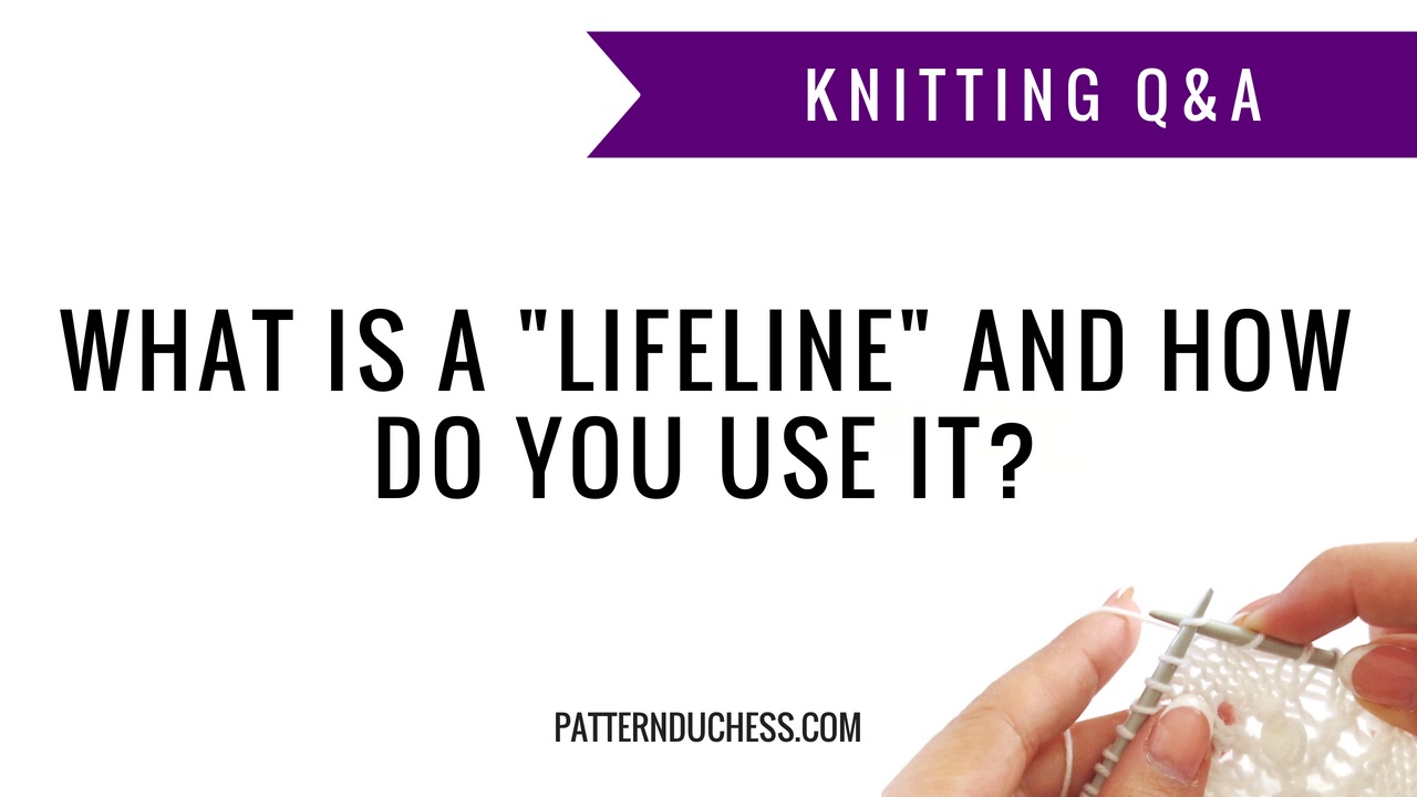 Knitting Q&A: What is a lifeline and how do you use it | Pattern Duchess