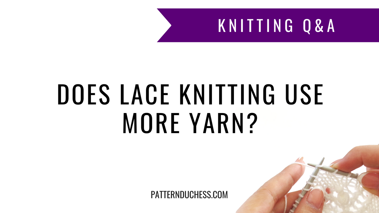 Does lace knitting use more yarn?