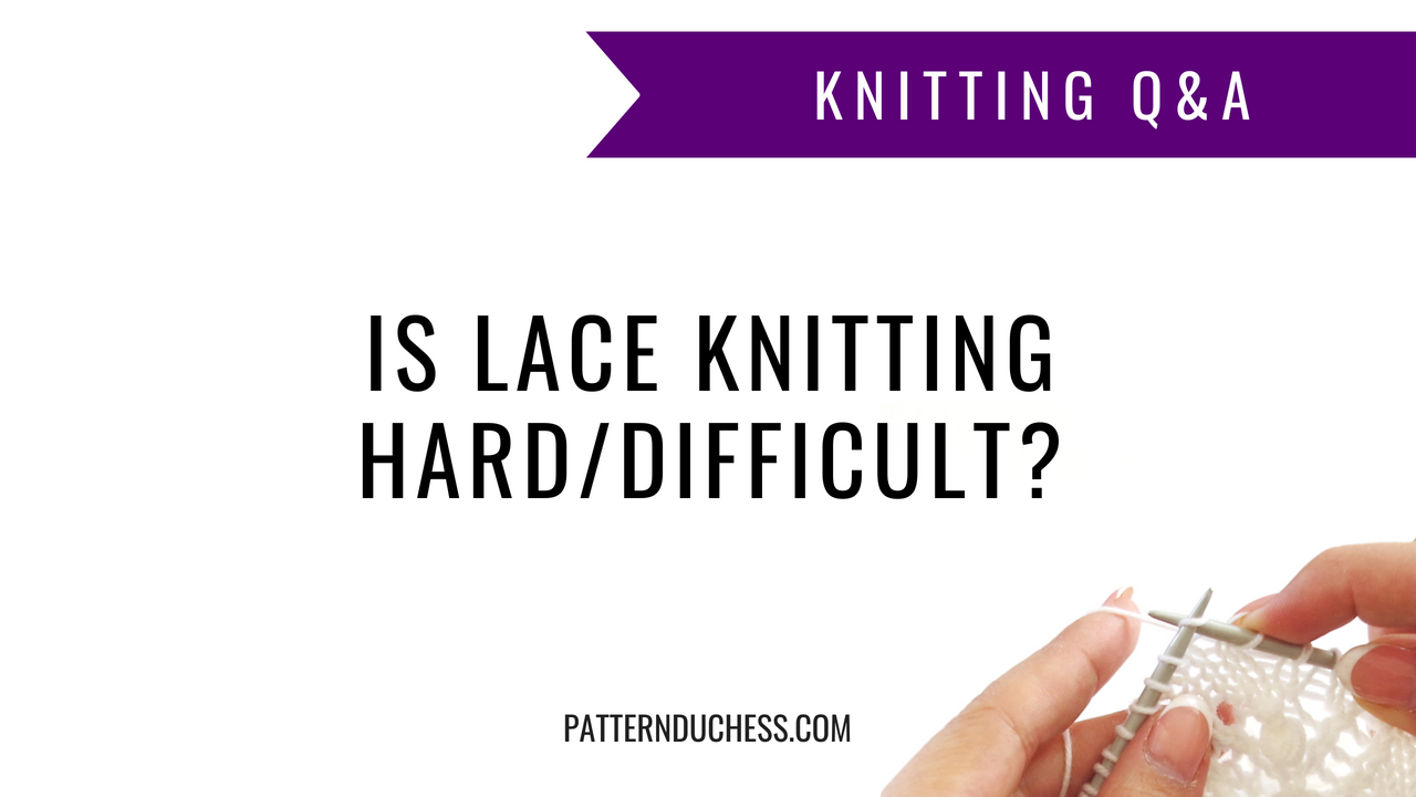 Is lace knitting hard/difficult?