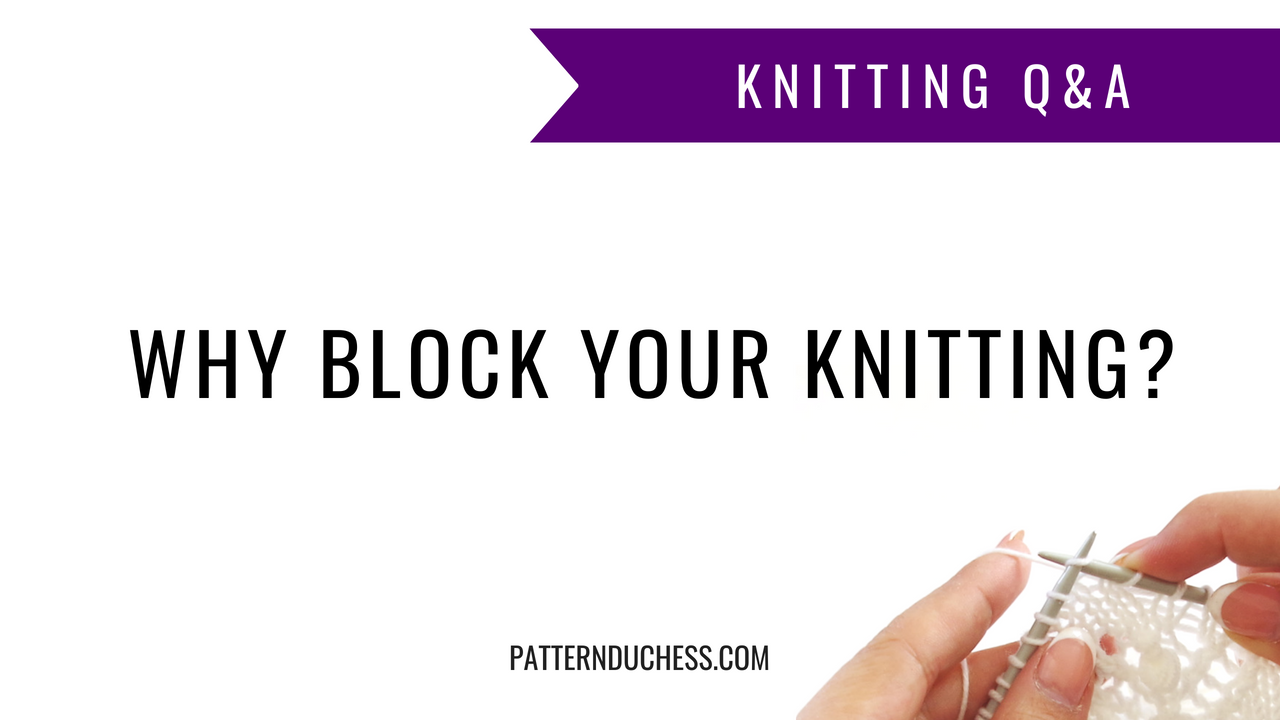 Why block your knitting?